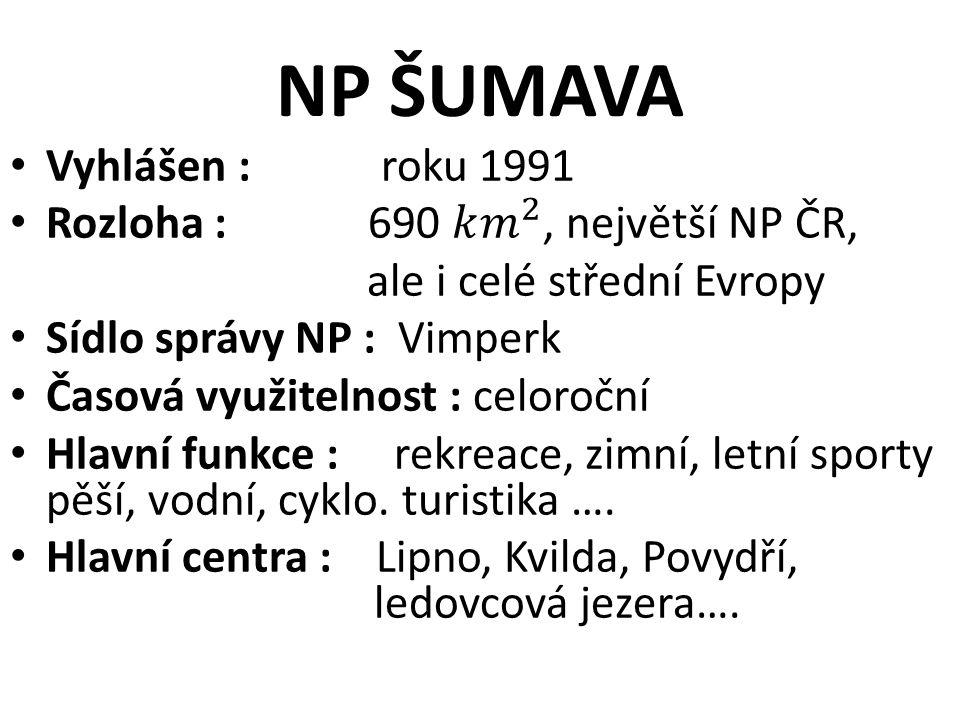 NP ŠUMAVA Vyhlášen : roku 1991 Rozloha : 690 𝑘 𝑚 2 , největší NP ČR,