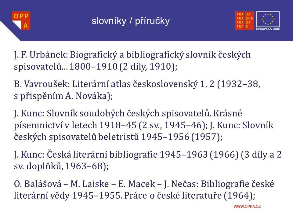 slovníky / příručky J. F. Urbánek: Biografický a bibliografický slovník českých spisovatelů... 1800–1910 (2 díly, 1910);