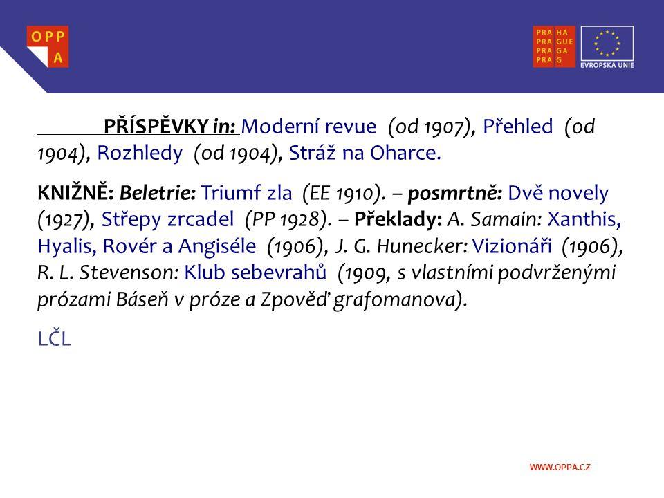 PŘÍSPĚVKY in: Moderní revue (od 1907), Přehled (od 1904), Rozhledy (od 1904), Stráž na Oharce.