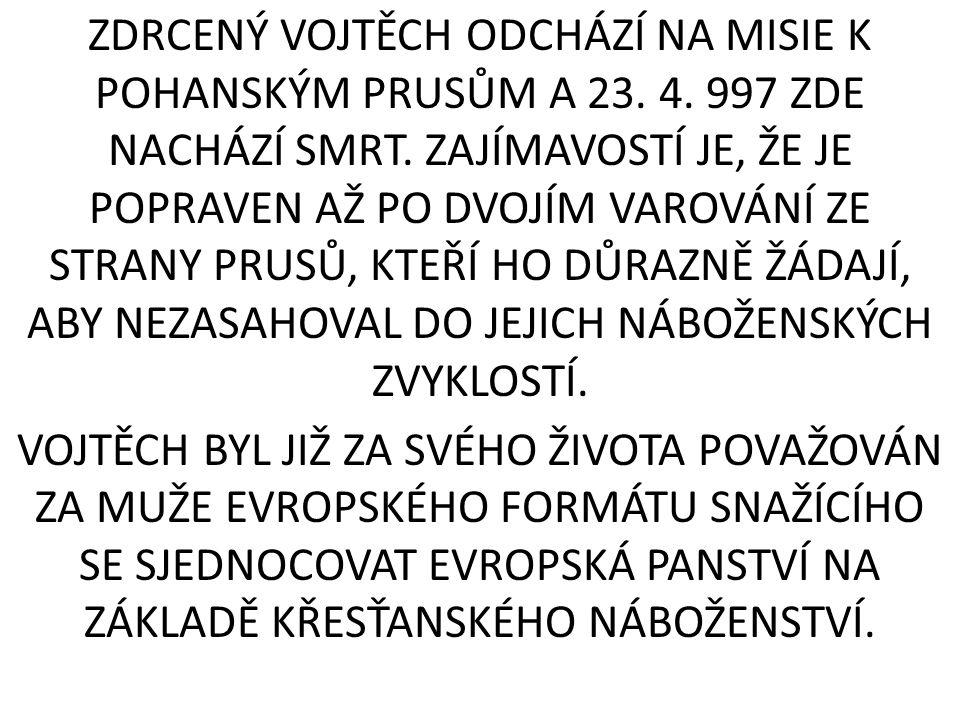 ZDRCENÝ VOJTĚCH ODCHÁZÍ NA MISIE K POHANSKÝM PRUSŮM A 23. 4