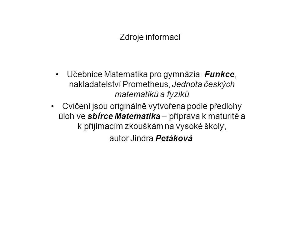 Zdroje informací Učebnice Matematika pro gymnázia -Funkce, nakladatelství Prometheus, Jednota českých matematiků a fyziků.