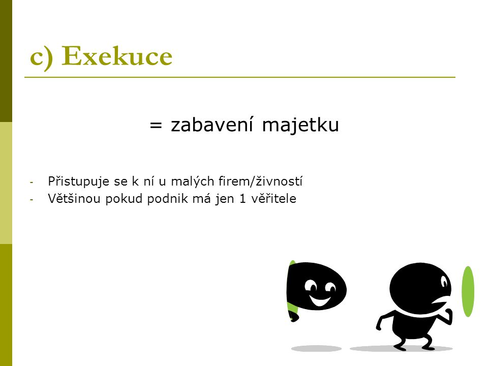 c) Exekuce = zabavení majetku