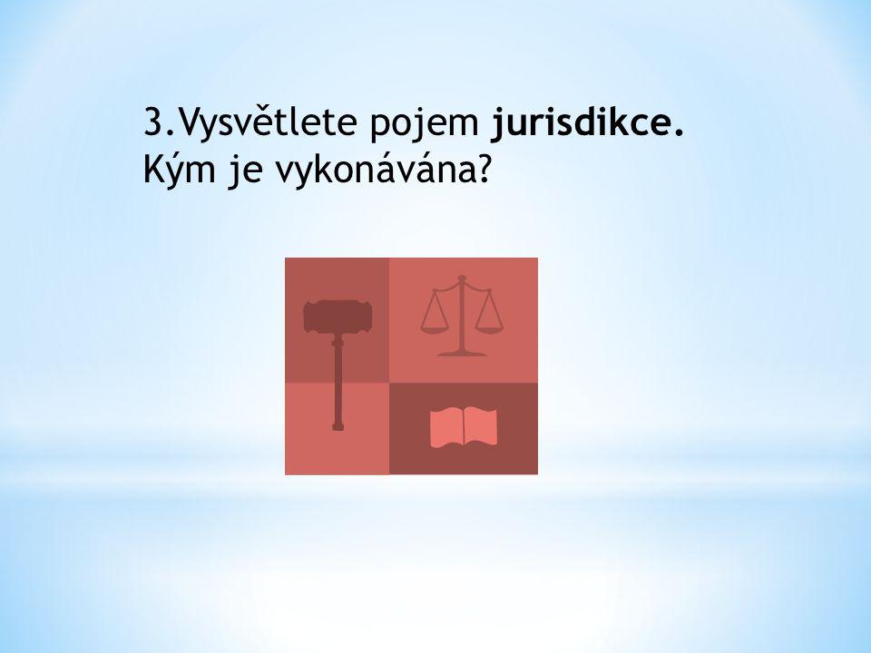 3.Vysvětlete pojem jurisdikce. Kým je vykonávána