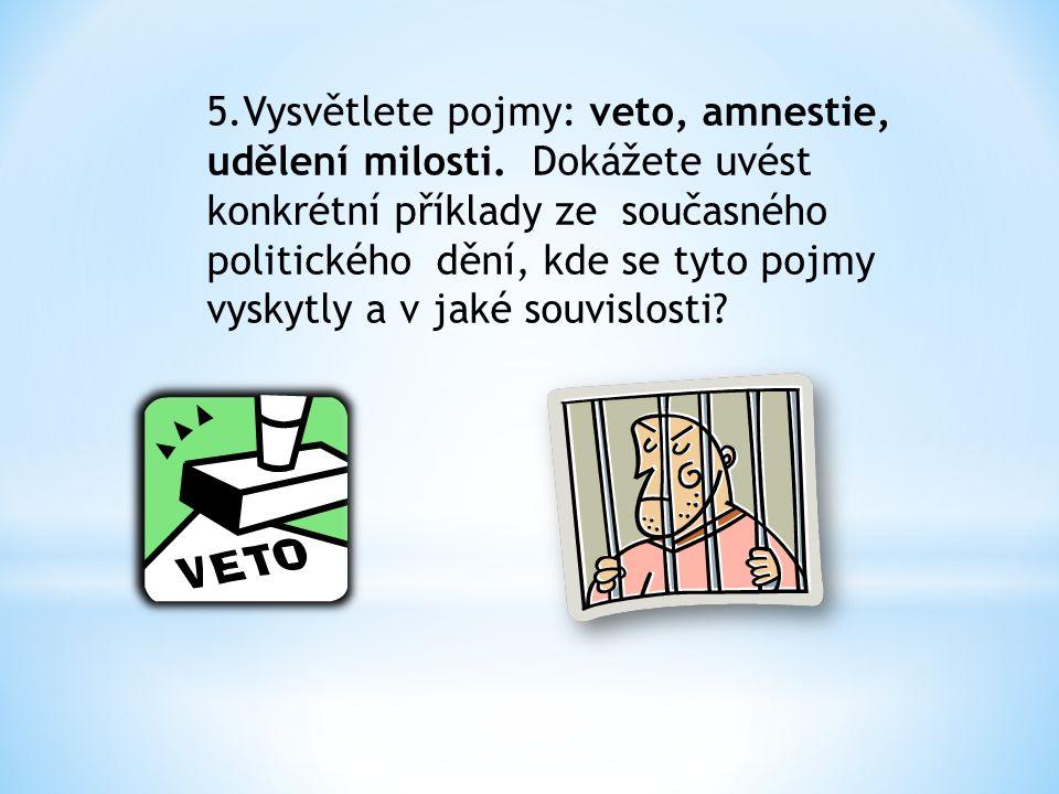 5. Vysvětlete pojmy: veto, amnestie, udělení milosti