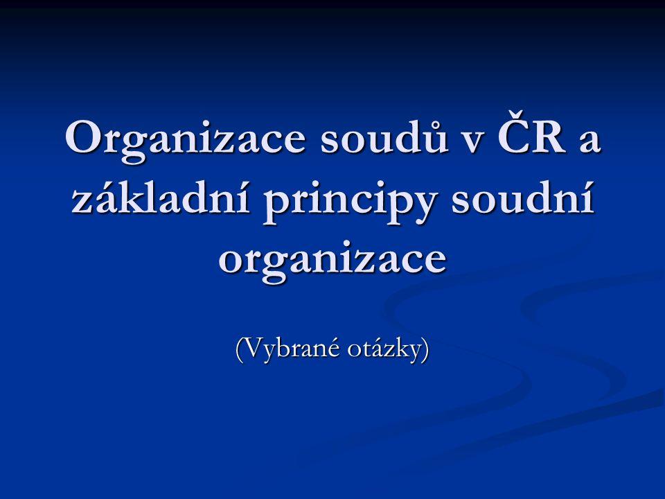 Organizace soudů v ČR a základní principy soudní organizace