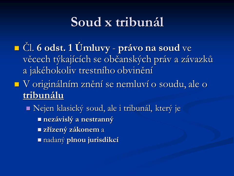 Soud x tribunál Čl. 6 odst. 1 Úmluvy - právo na soud ve věcech týkajících se občanských práv a závazků a jakéhokoliv trestního obvinění.