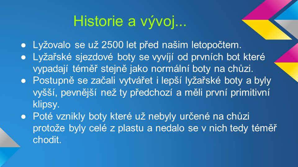 Historie a vývoj... Lyžovalo se už 2500 let před našim letopočtem.