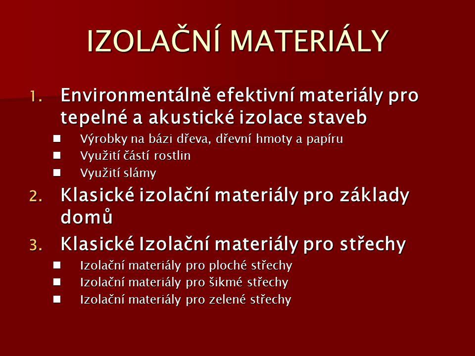 IZOLAČNÍ MATERIÁLY Environmentálně efektivní materiály pro tepelné a akustické izolace staveb. Výrobky na bázi dřeva, dřevní hmoty a papíru.