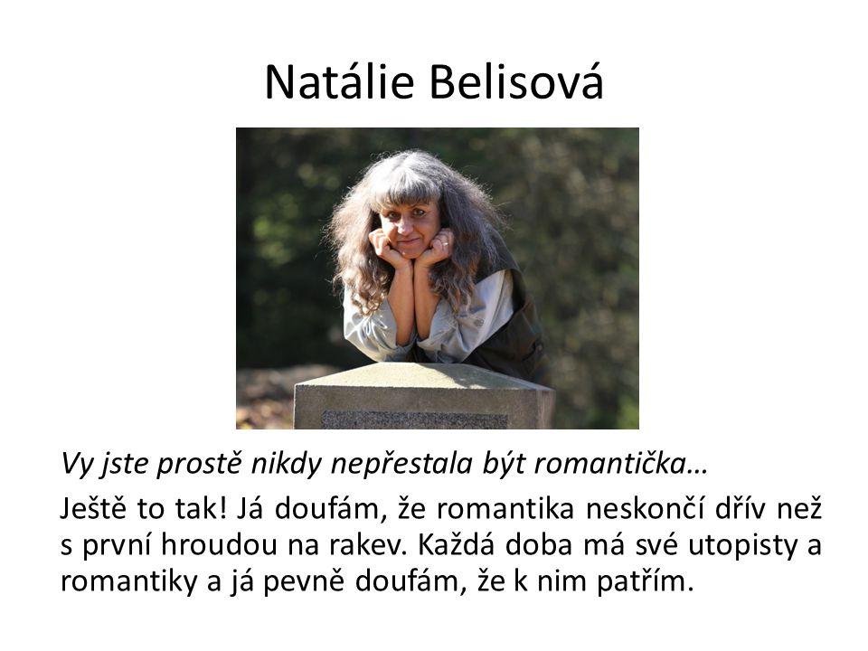 Natálie Belisová Vy jste prostě nikdy nepřestala být romantička…