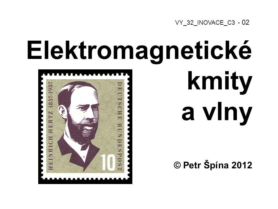 Elektromagnetické kmity a vlny © Petr Špína 2012