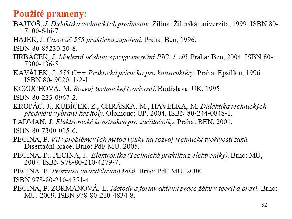 Použité prameny: BAJTOŠ, J. Didaktika technických predmetov. Žilina: Žilinská univerzita, 1999. ISBN 80-7100-646-7.