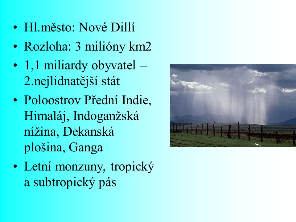 Hl.město: Nové Dillí Rozloha: 3 milióny km2. 1,1 miliardy obyvatel – 2.nejlidnatější stát.