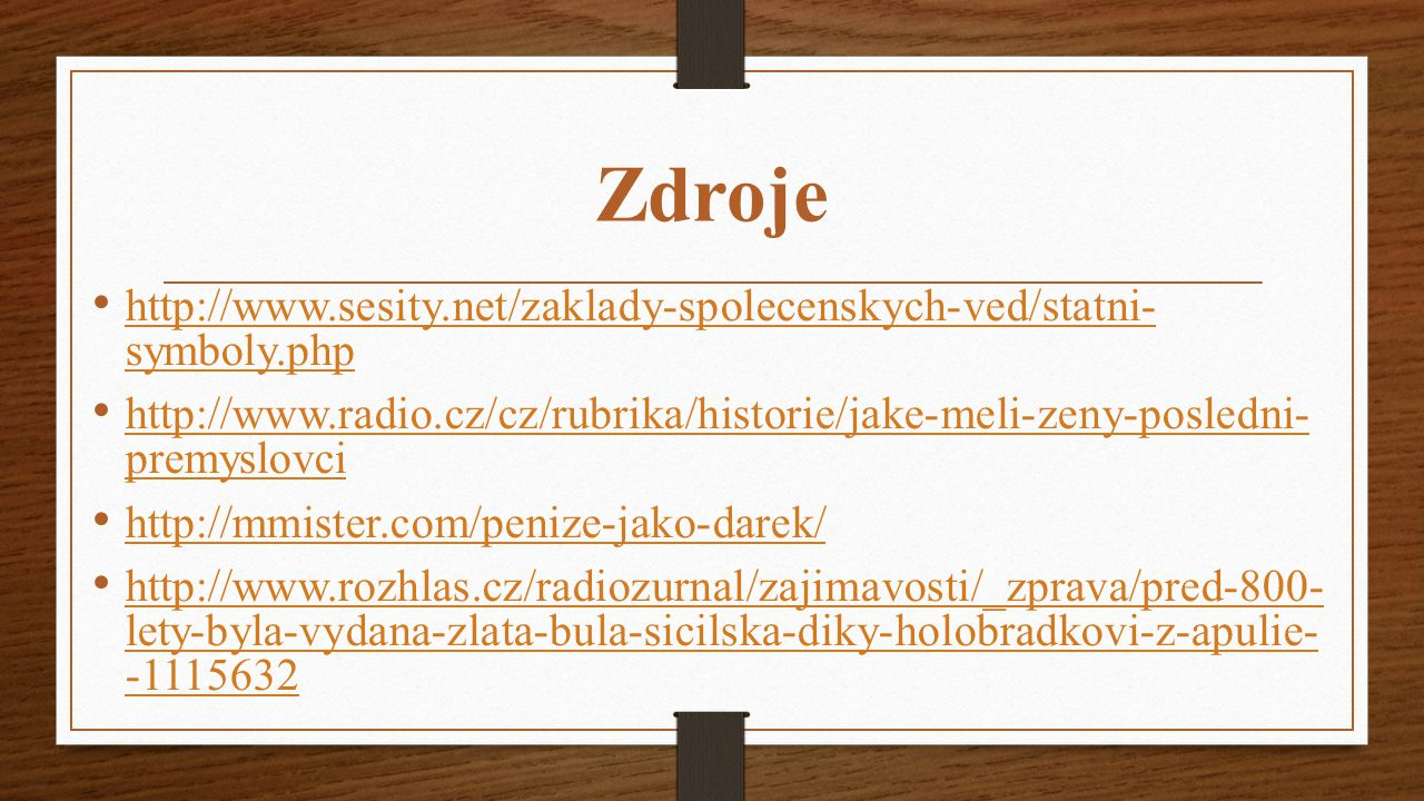 Zdroje http://www.sesity.net/zaklady-spolecenskych-ved/statni- symboly.php.