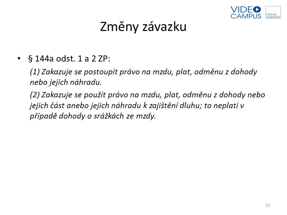 Změny závazku § 144a odst. 1 a 2 ZP: