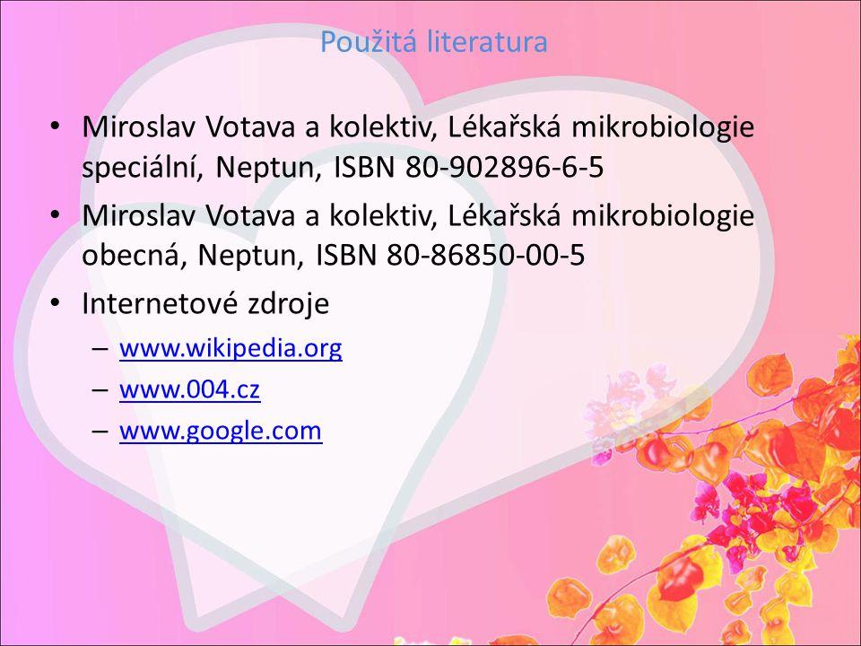 Použitá literatura Miroslav Votava a kolektiv, Lékařská mikrobiologie speciální, Neptun, ISBN 80-902896-6-5.