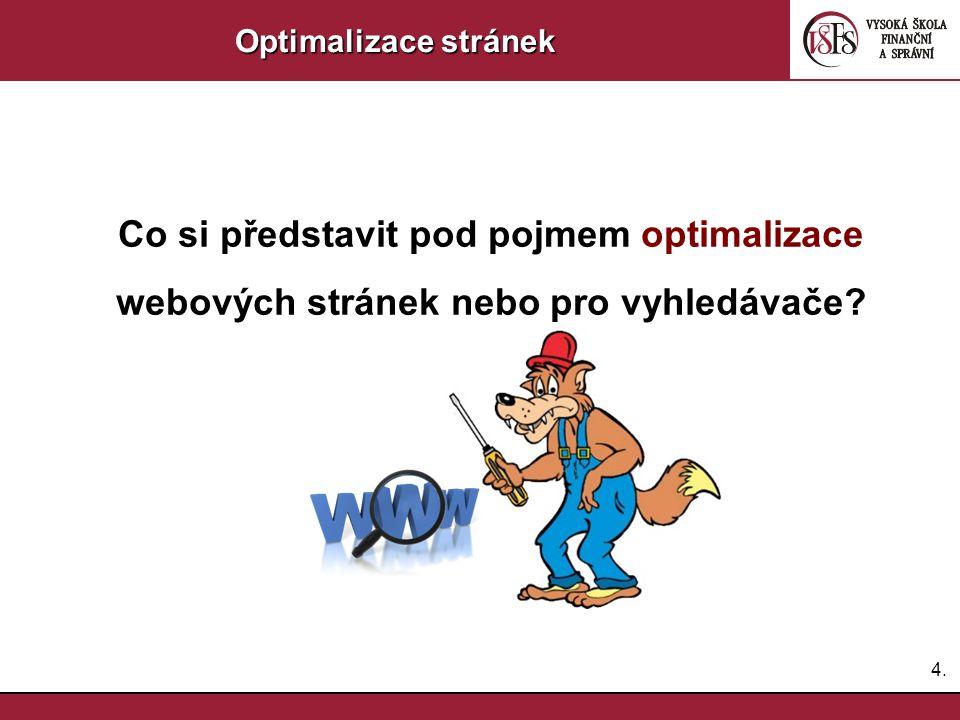 Optimalizace stránek Co si představit pod pojmem optimalizace webových stránek nebo pro vyhledávače