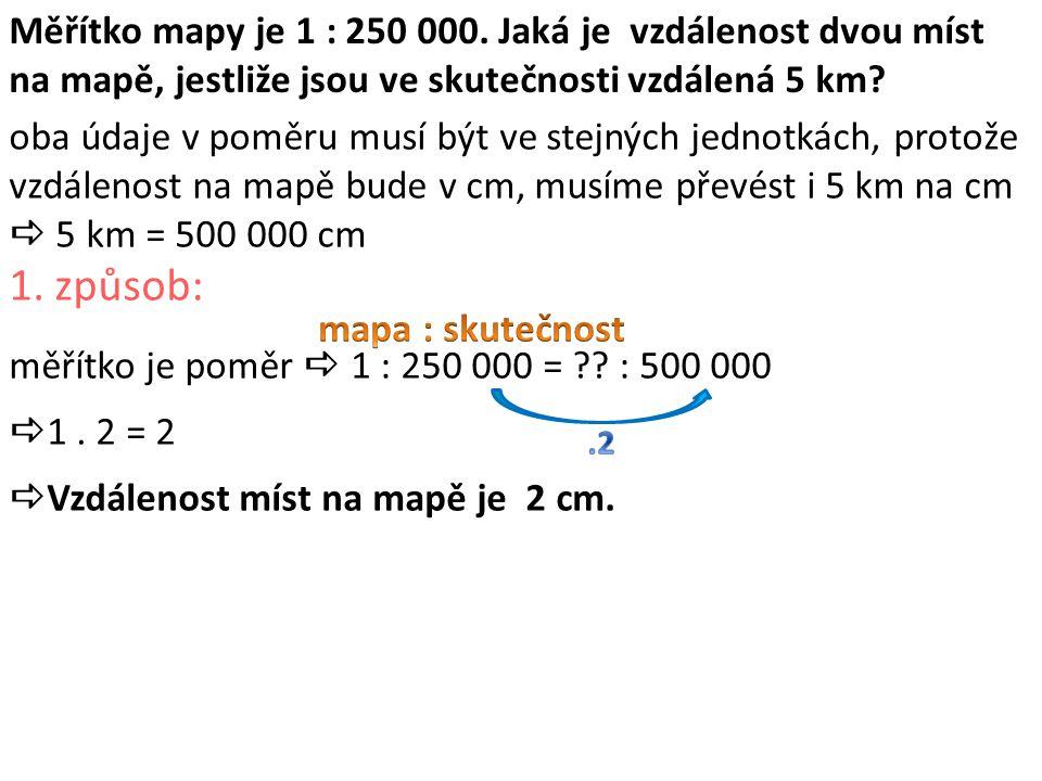 Měřítko mapy je 1 : 250 000. Jaká je vzdálenost dvou míst na mapě, jestliže jsou ve skutečnosti vzdálená 5 km