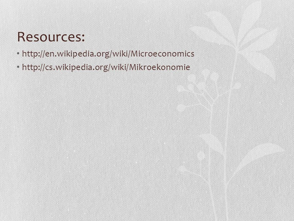 Resources: http://en.wikipedia.org/wiki/Microeconomics