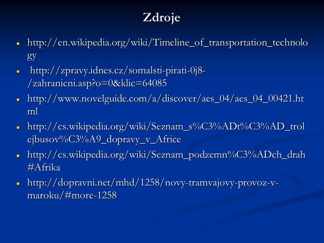 Zdroje http://en.wikipedia.org/wiki/Timeline_of_transportation_technology. http://zpravy.idnes.cz/somalsti-pirati-0j8-/zahranicni.asp o=0&klic=64085.