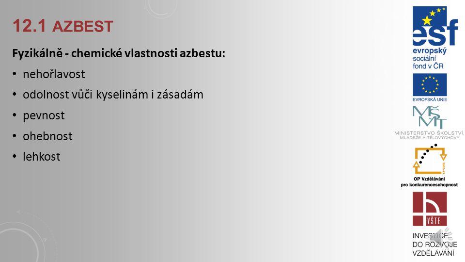 12.1 Azbest Fyzikálně - chemické vlastnosti azbestu: nehořlavost