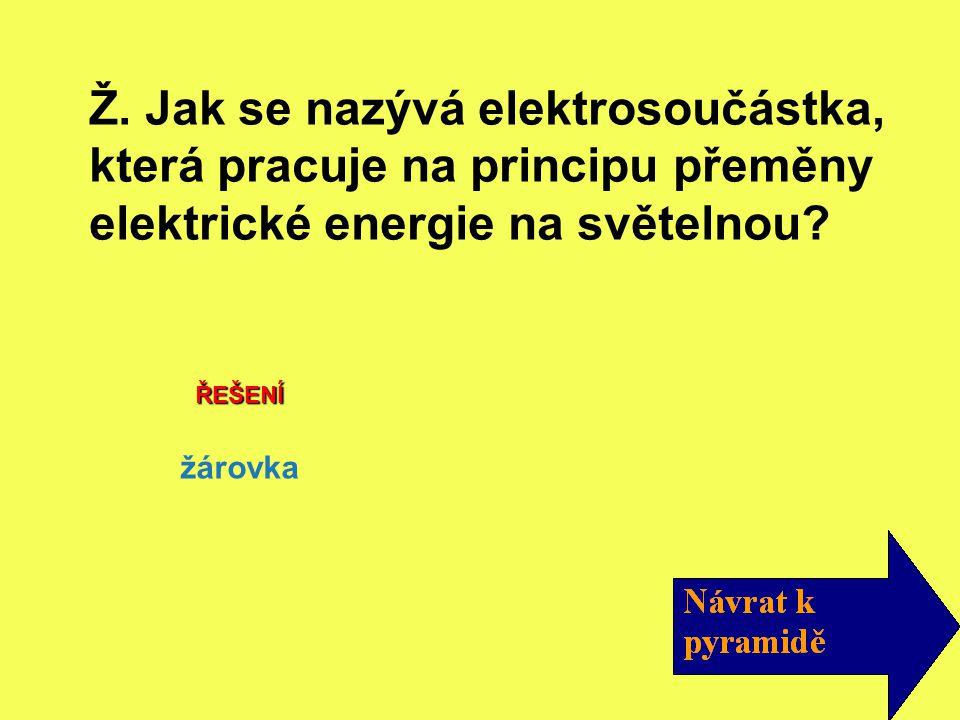 Ž. Jak se nazývá elektrosoučástka, která pracuje na principu přeměny elektrické energie na světelnou