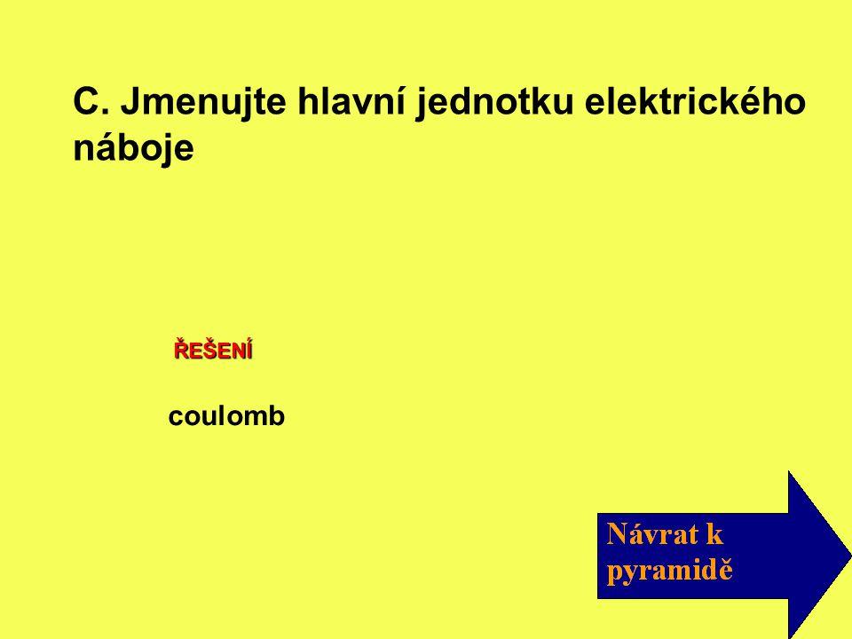 C. Jmenujte hlavní jednotku elektrického náboje