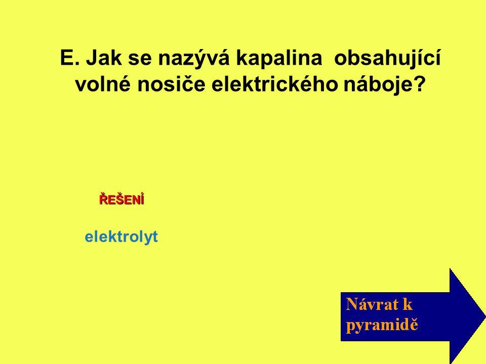 E. Jak se nazývá kapalina obsahující volné nosiče elektrického náboje