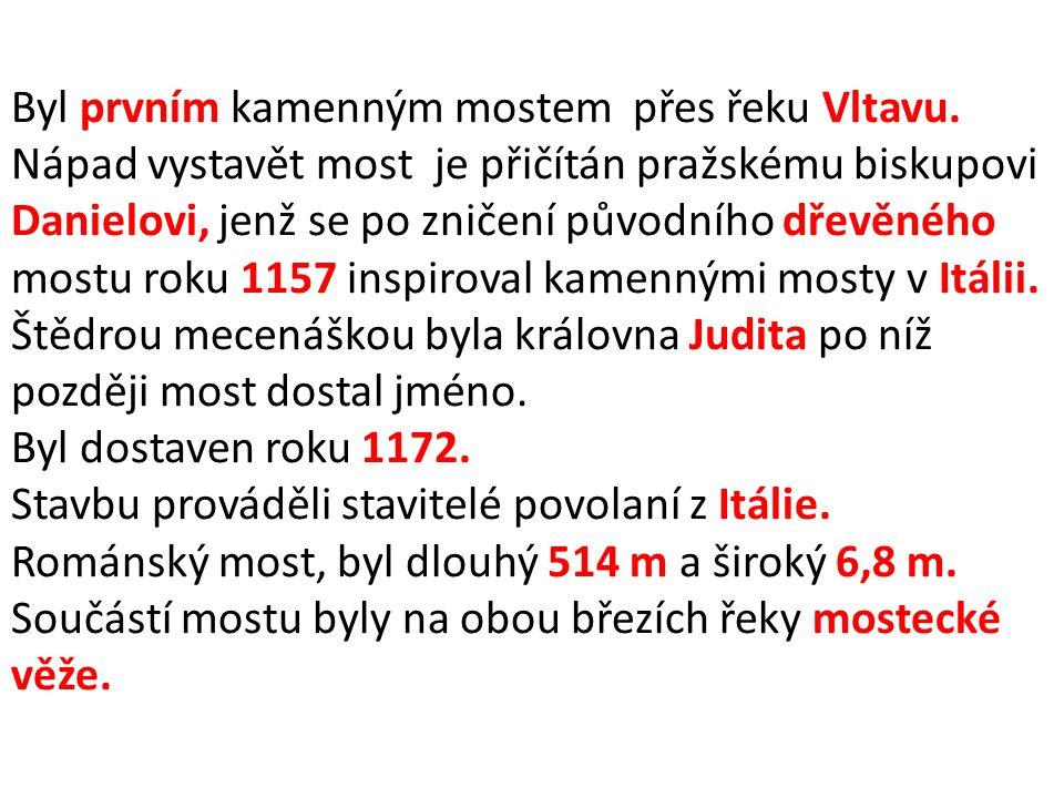 Byl prvním kamenným mostem přes řeku Vltavu.