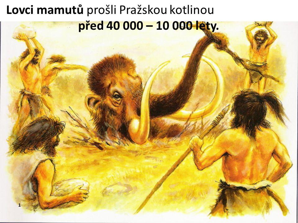 Lovci mamutů prošli Pražskou kotlinou před 40 000 – 10 000 lety.