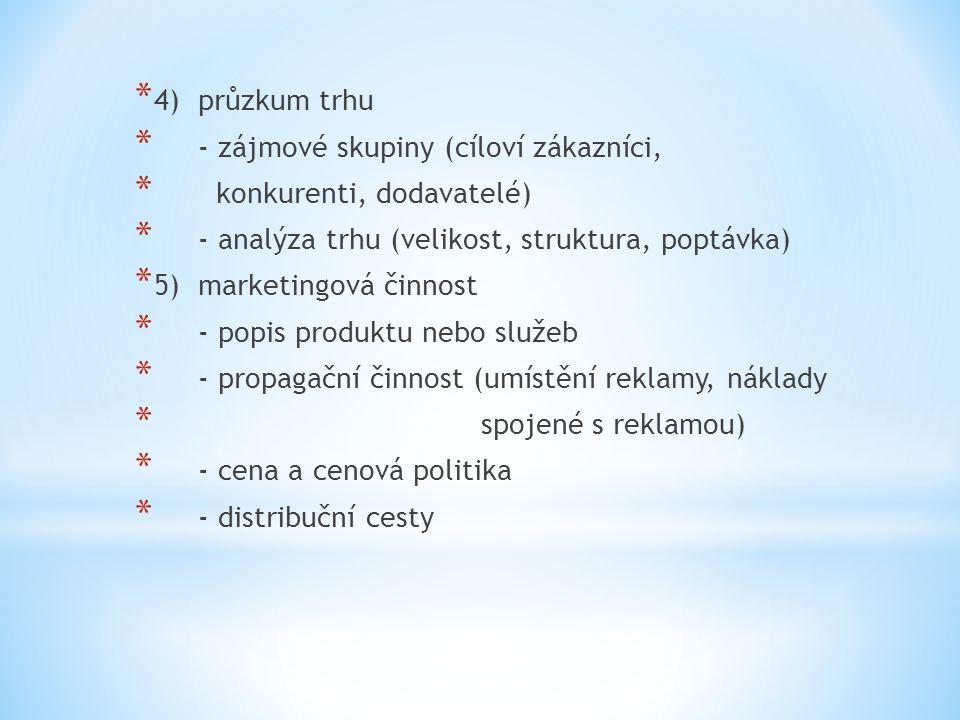 4) průzkum trhu - zájmové skupiny (cíloví zákazníci, konkurenti, dodavatelé) - analýza trhu (velikost, struktura, poptávka)