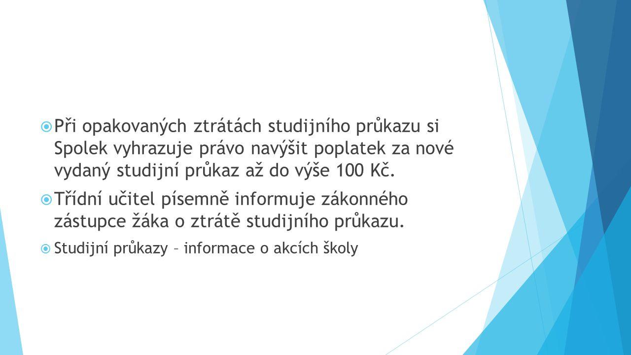 Při opakovaných ztrátách studijního průkazu si Spolek vyhrazuje právo navýšit poplatek za nové vydaný studijní průkaz až do výše 100 Kč.