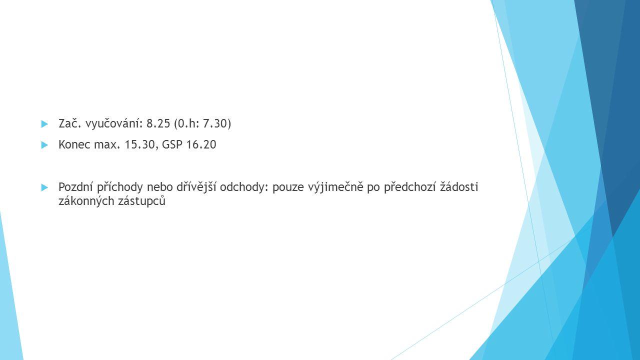 Zač. vyučování: 8.25 (0.h: 7.30) Konec max. 15.30, GSP 16.20.
