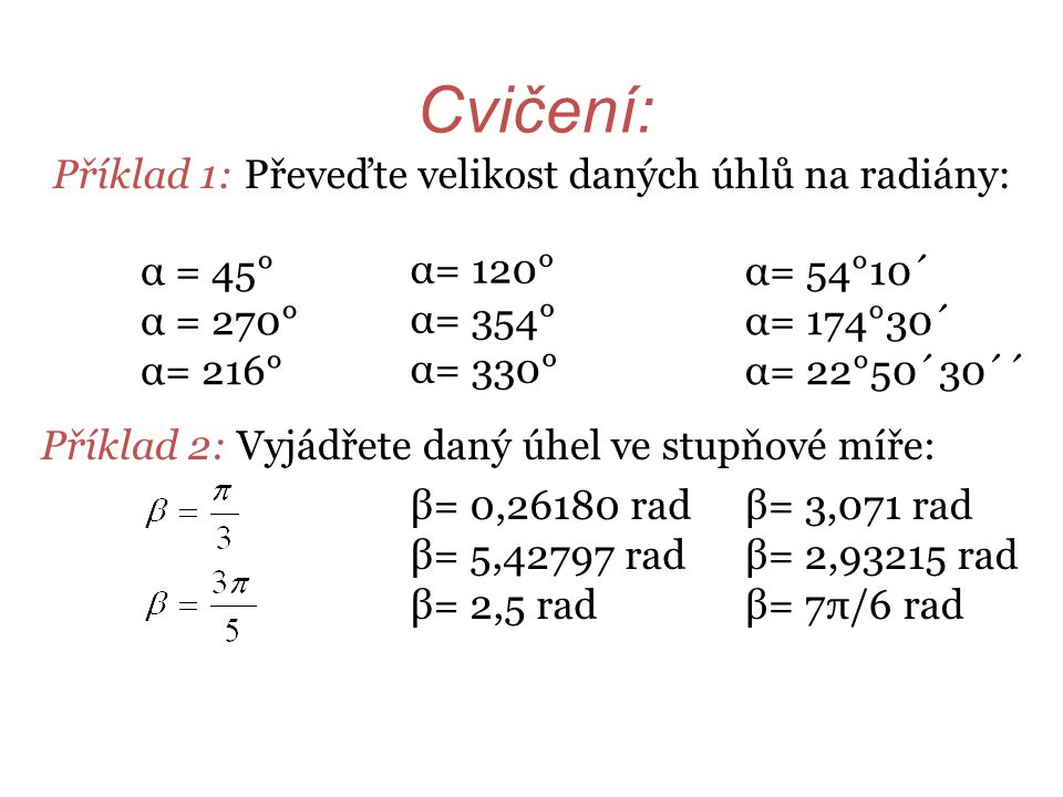 Cvičení: Příklad 1: Převeďte velikost daných úhlů na radiány: α = 45°