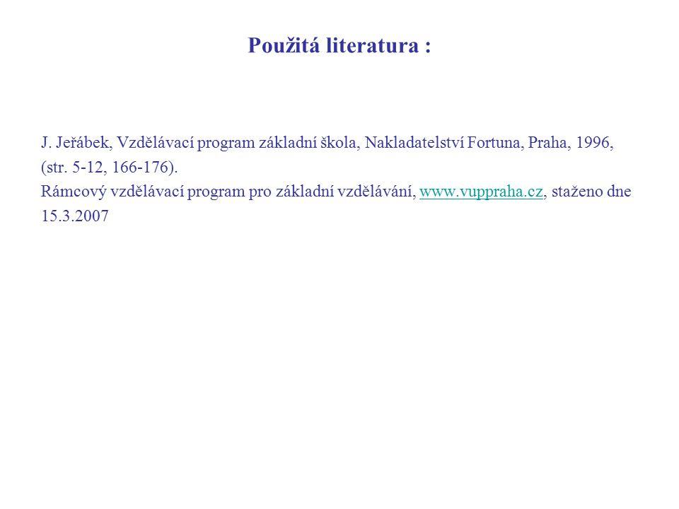 Použitá literatura : J. Jeřábek, Vzdělávací program základní škola, Nakladatelství Fortuna, Praha, 1996,