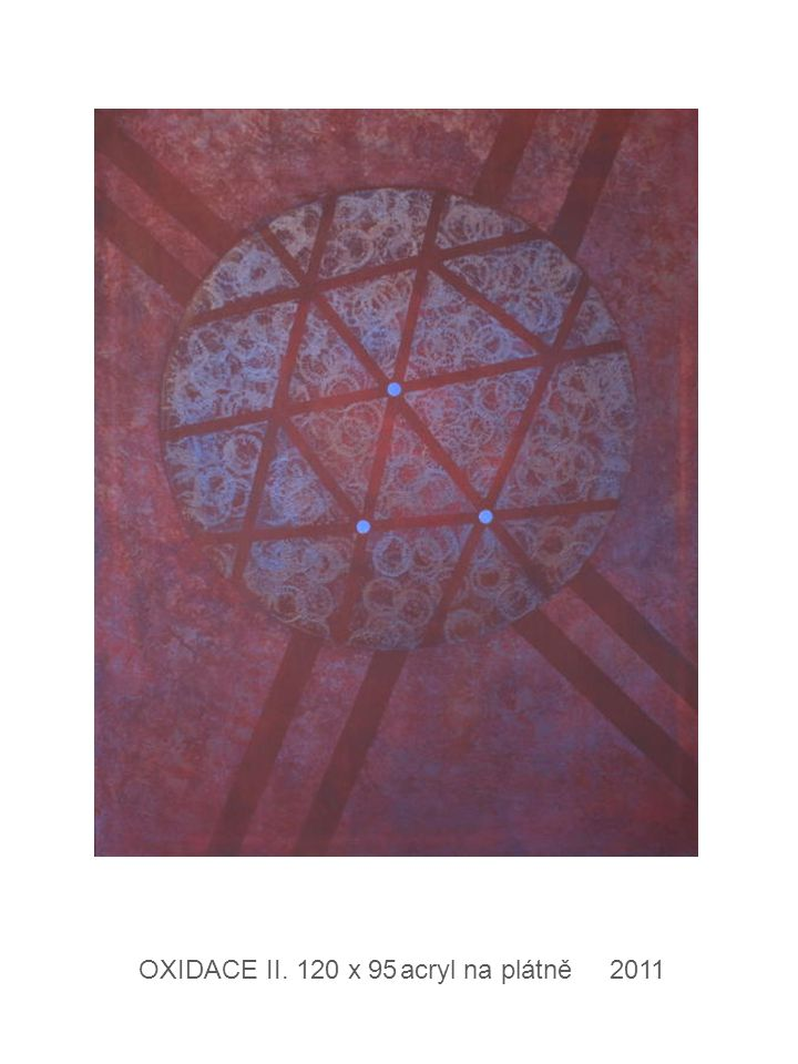 OXIDACE II. 120 x 95 acryl na plátně 2011