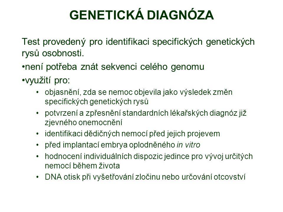 GENETICKÁ DIAGNÓZA Test provedený pro identifikaci specifických genetických rysů osobnosti. není potřeba znát sekvenci celého genomu.
