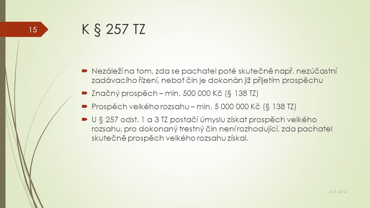 K § 257 TZ Nezáleží na tom, zda se pachatel poté skutečně např. nezúčastní zadávacího řízení, neboť čin je dokonán již přijetím prospěchu.