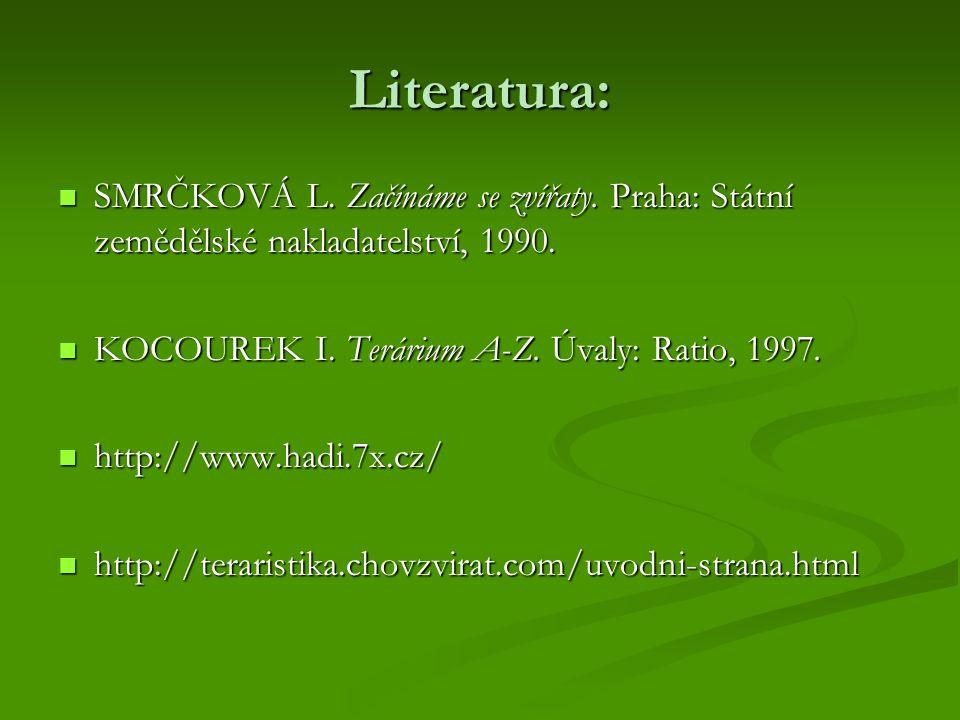 Literatura: SMRČKOVÁ L. Začínáme se zvířaty. Praha: Státní zemědělské nakladatelství, 1990. KOCOUREK I. Terárium A-Z. Úvaly: Ratio, 1997.