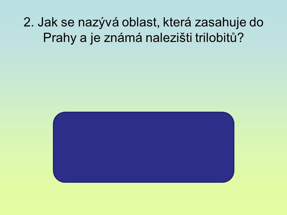 2. Jak se nazývá oblast, která zasahuje do Prahy a je známá nalezišti trilobitů