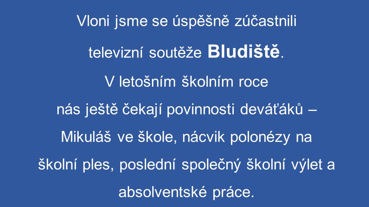 Vloni jsme se úspěšně zúčastnili televizní soutěže Bludiště