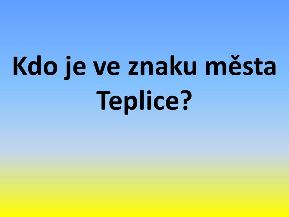 Kdo je ve znaku města Teplice