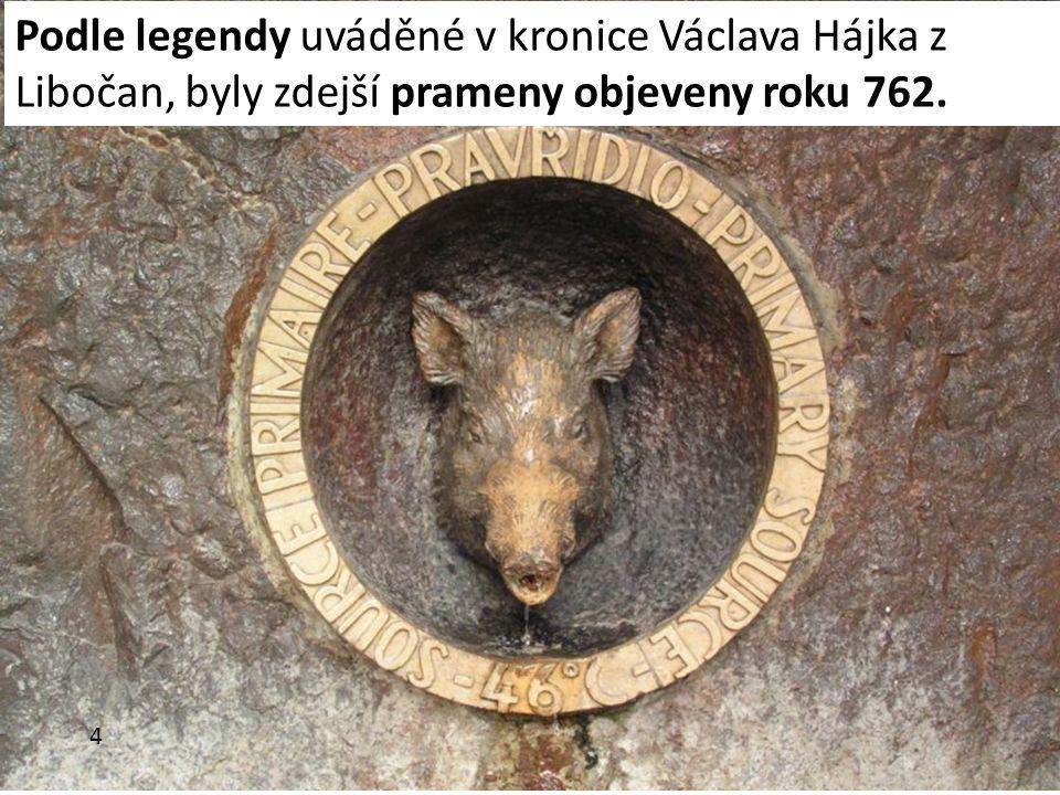 Podle legendy uváděné v kronice Václava Hájka z Libočan, byly zdejší prameny objeveny roku 762.