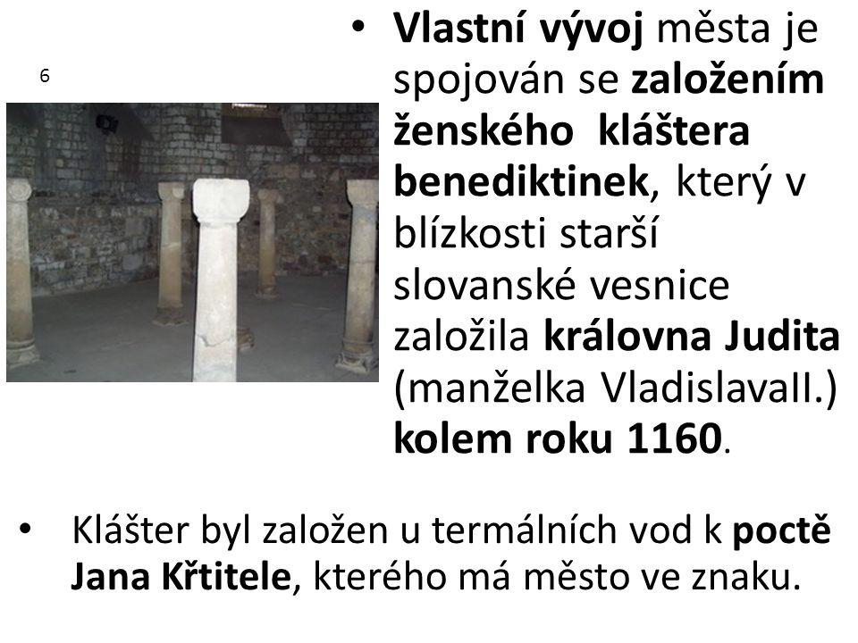 Vlastní vývoj města je spojován se založením ženského kláštera benediktinek, který v blízkosti starší slovanské vesnice založila královna Judita (manželka VladislavaII.) kolem roku 1160.