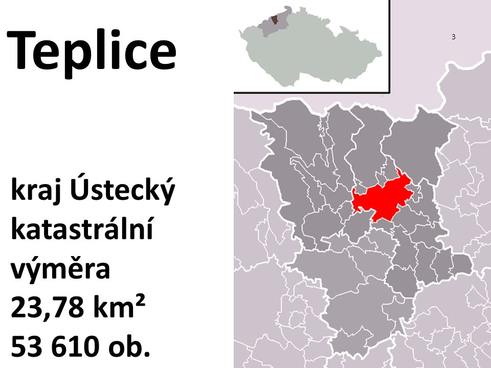 Teplice 3 kraj Ústecký katastrální výměra 23,78 km² 53 610 ob.