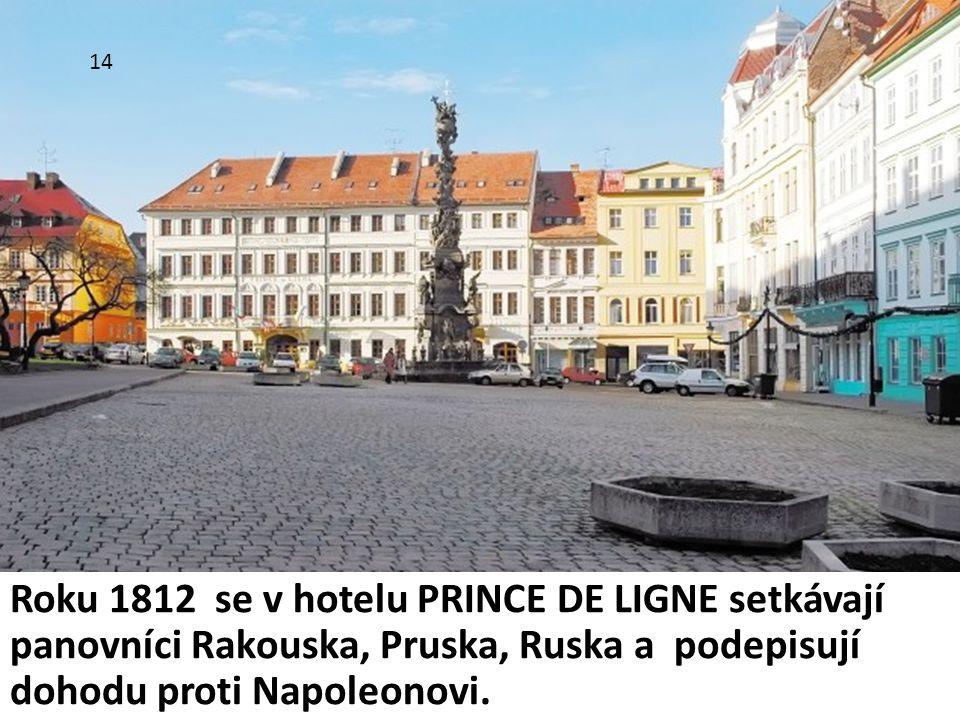 14 Roku 1812 se v hotelu PRINCE DE LIGNE setkávají panovníci Rakouska, Pruska, Ruska a podepisují dohodu proti Napoleonovi.