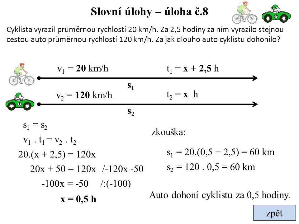 Slovní úlohy – úloha č.8 v1 = 20 km/h t1 = x + 2,5 h s1 v2 = 120 km/h