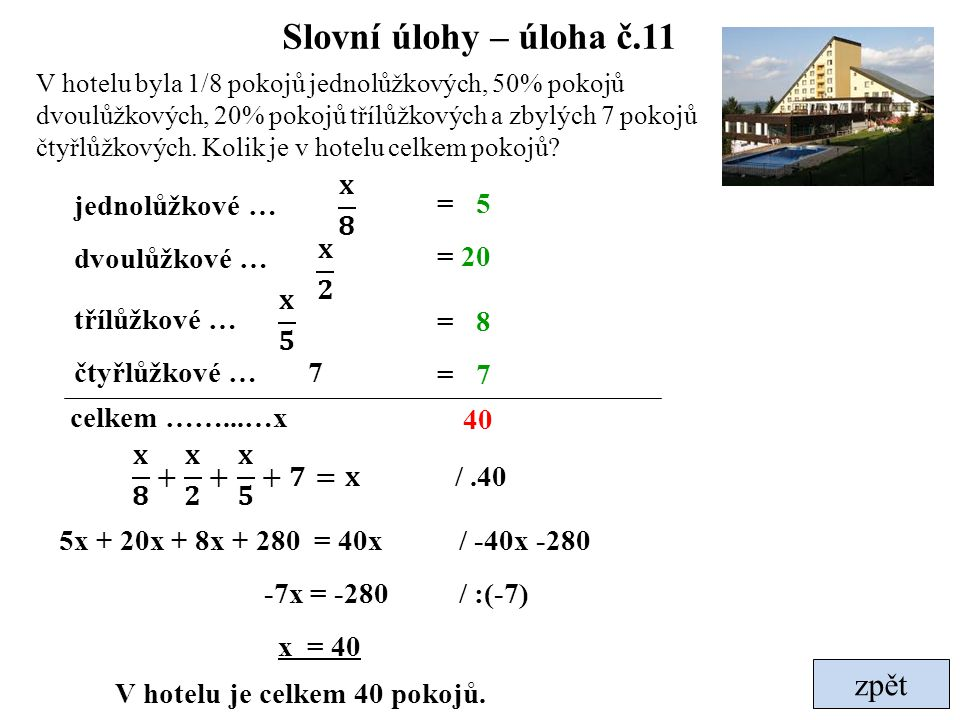 Slovní úlohy – úloha č.11 zpět 𝐱 𝟖 jednolůžkové … = 5 dvoulůžkové …