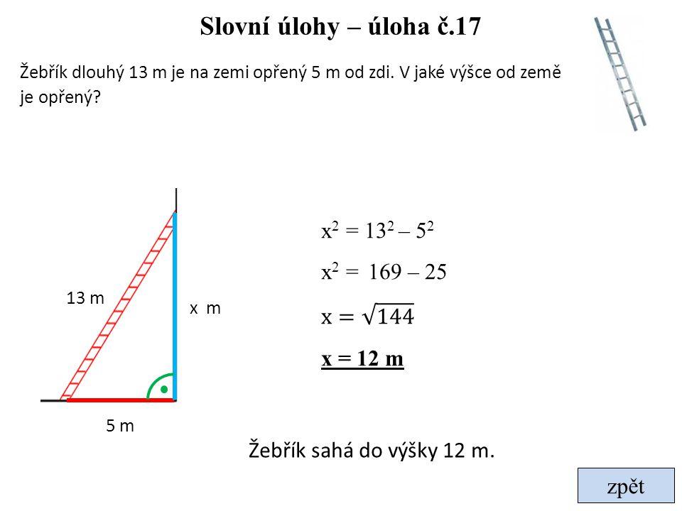 Slovní úlohy – úloha č.17 x2 = 132 – 52 x2 = 169 – 25 x= 144 x = 12 m
