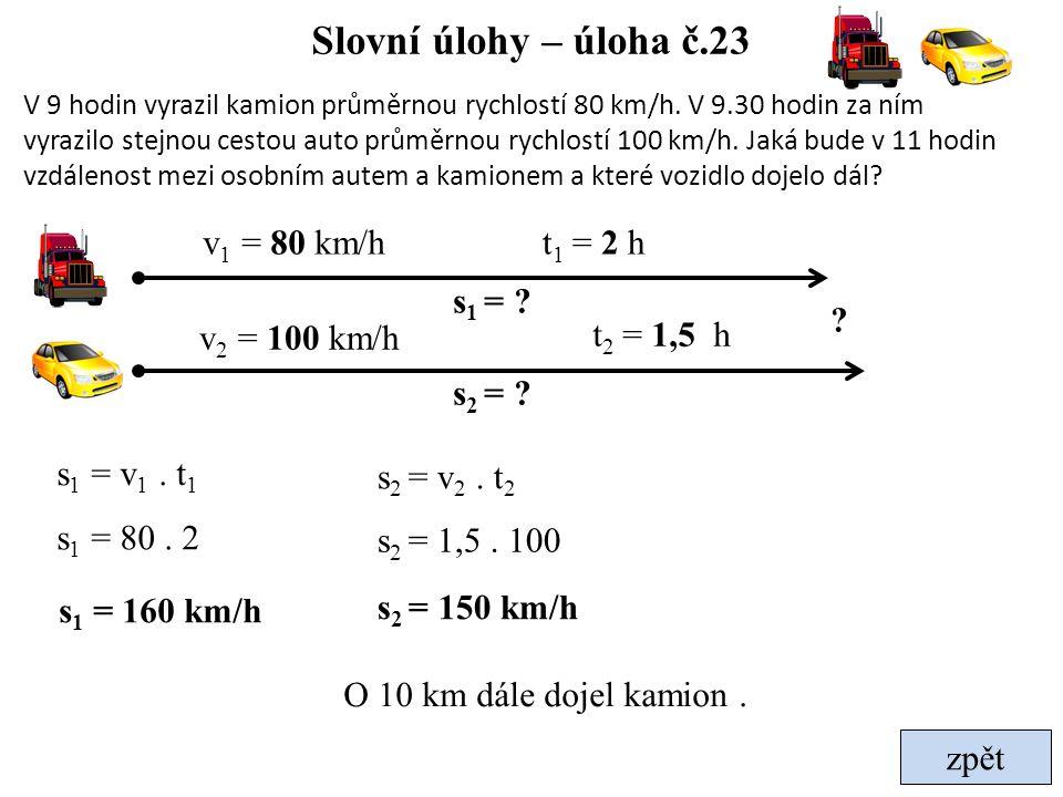 Slovní úlohy – úloha č.23 v1 = 80 km/h t1 = 2 h s1 = v2 = 100 km/h