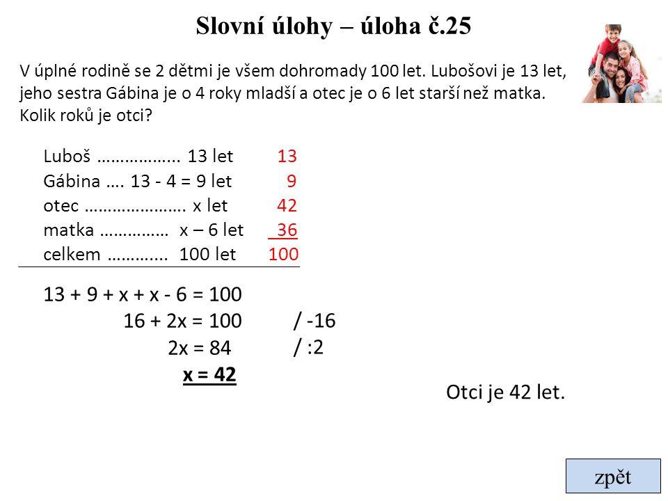 Slovní úlohy – úloha č.25 13 + 9 + x + x - 6 = 100 16 + 2x = 100